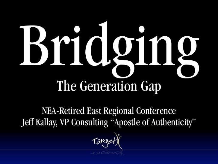 Bridging  The Generation Gap                          Text           NEA-Retired East Regional Conference Jeff Kallay, VP ...
