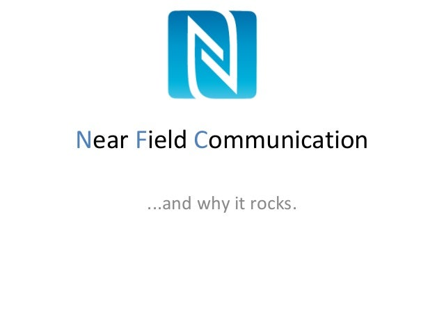 Near Field Communication ...and why it rocks.