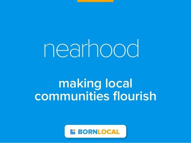 nearhood   making localcommunities flourish       BORNLOCAL