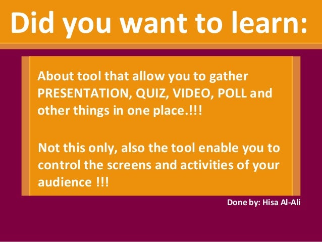 Did you want to learn:  About tool that allow you to gather  PRESENTATION, QUIZ, VIDEO, POLL and  other things in one plac...