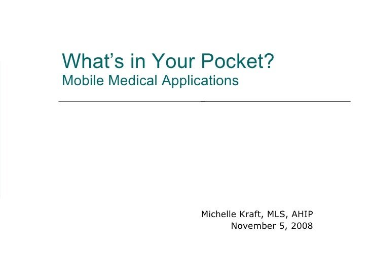 What's in Your Pocket? Mobile Medical Applications Michelle Kraft, MLS, AHIP November 5, 2008