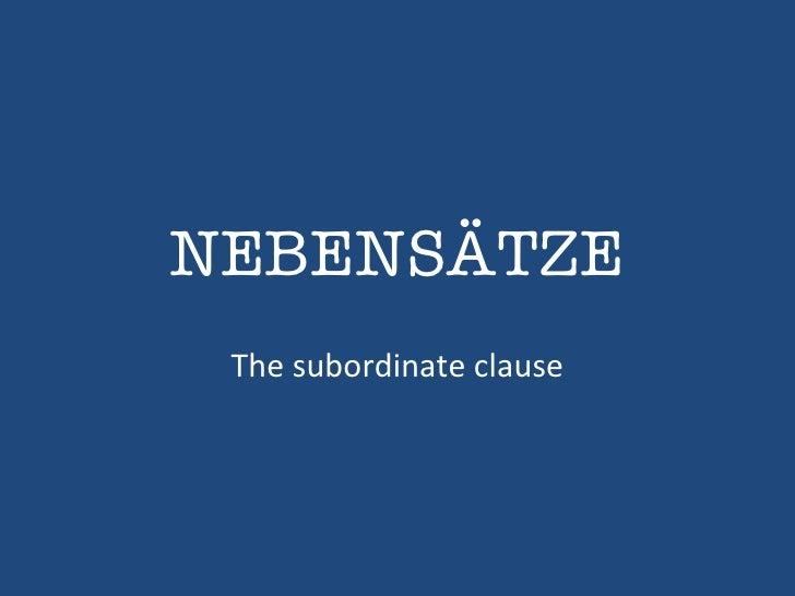 NEBENSÄTZE The subordinate clause