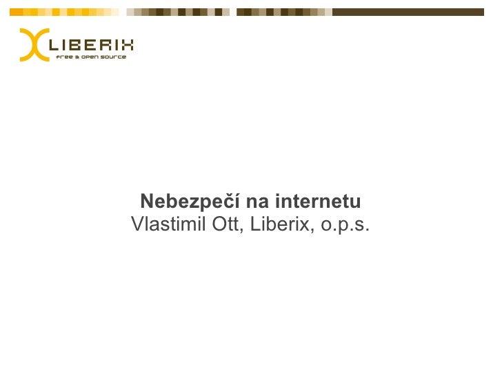 Nebezpečí na internetuVlastimil Ott, Liberix, o.p.s.