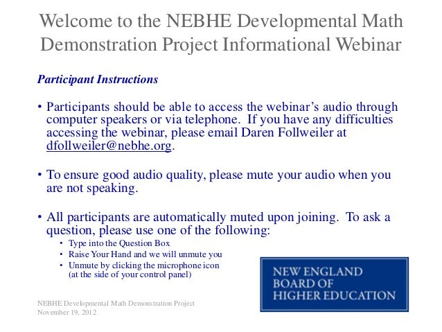 Welcome to the NEBHE Developmental MathDemonstration Project Informational WebinarParticipant Instructions• Participants s...