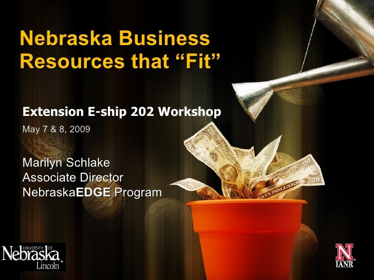 "Extension E-ship 202 Workshop Nebraska Business Resources that ""Fit"" May 7 & 8, 2009 Marilyn Schlake Associate Director Ne..."