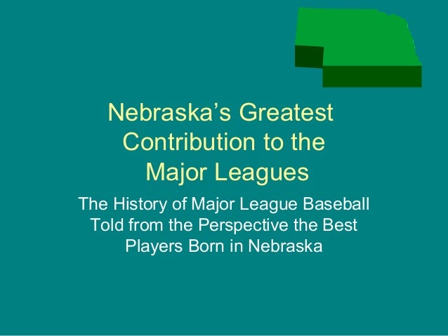 Nebraska's Greatest    Contribution to the     Major LeaguesThe History of Major League Baseball Told from the Perspective...