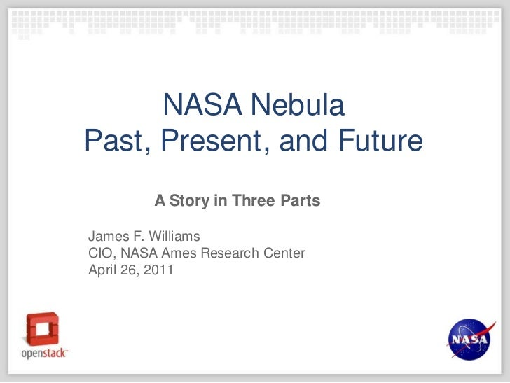 NASA NebulaPast, Present, and Future<br />A Story in Three Parts<br />James F. Williams<br />CIO, NASA Ames Research Cente...