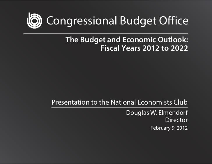 Congressional Budget O ice    The Budget and Economic Outlook:            Fiscal Years 2012 to 2022Presentation to the Nat...