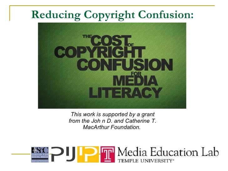 Reducing Copyright Confusion:  <ul><li>This work is supported by a grant from the Joh n D. and Catherine T. MacArthur Foun...