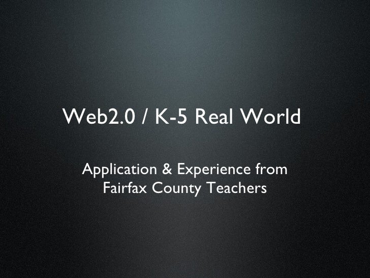 Web2.0 / K-5 Real World   Application & Experience from    Fairfax County Teachers