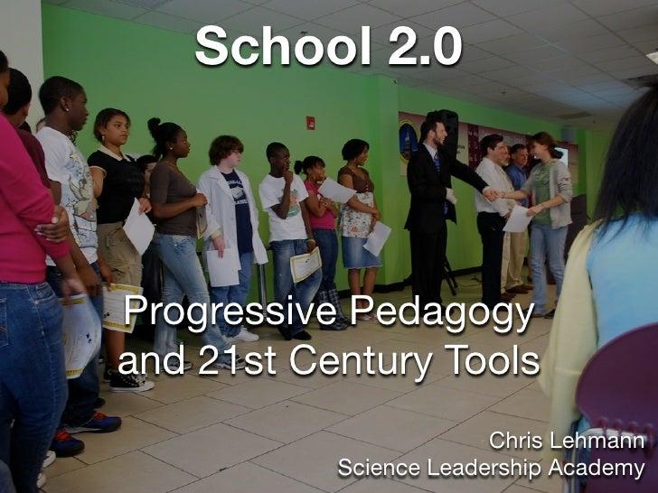 School 2.0    Progressive Pedagogy and 21st Century Tools                         Chris Lehmann            Science Leaders...