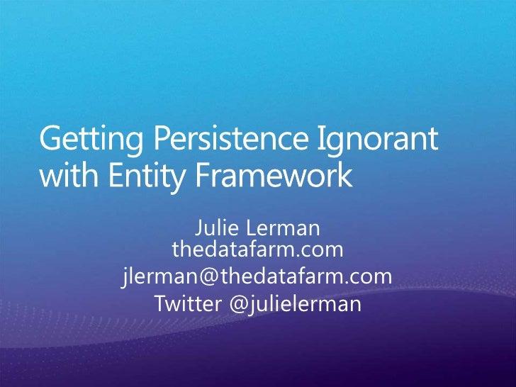 Getting Persistence Ignorant with Entity Framework, Julie Lerman