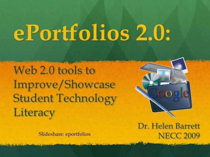 ePortfolios 2.0:Web 2.0 tools toImprove/ShowcaseStudent TechnologyLiteracy<br />Dr. Helen Barrett<br />NECC 2009<br />Slid...