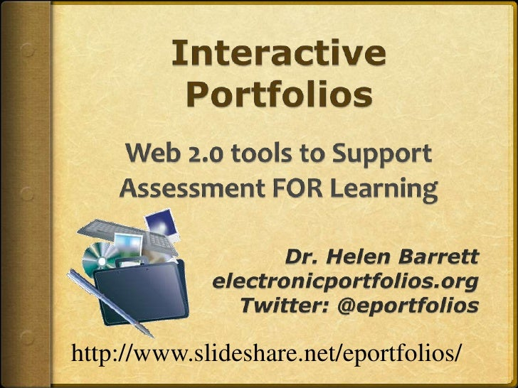Interactive PortfoliosWeb 2.0 tools to Support Assessment FOR Learning <br />Dr. Helen Barrett<br />electronicportfolios.o...