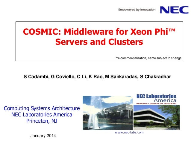 COSMIC: Middleware for Xeon Phi™ Servers and Clusters Pre-commercialization, name subject to change  S Cadambi, G Coviello...
