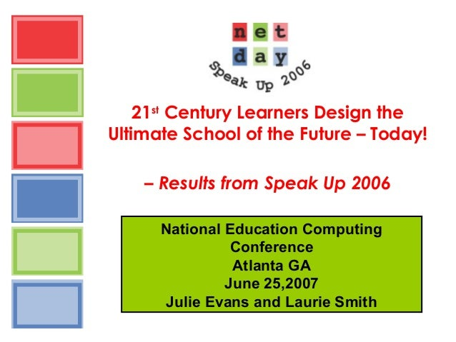 21st Century Learners Design the Ultimate School of the Future – Today! – Results from Speak Up 2006 National Education Co...