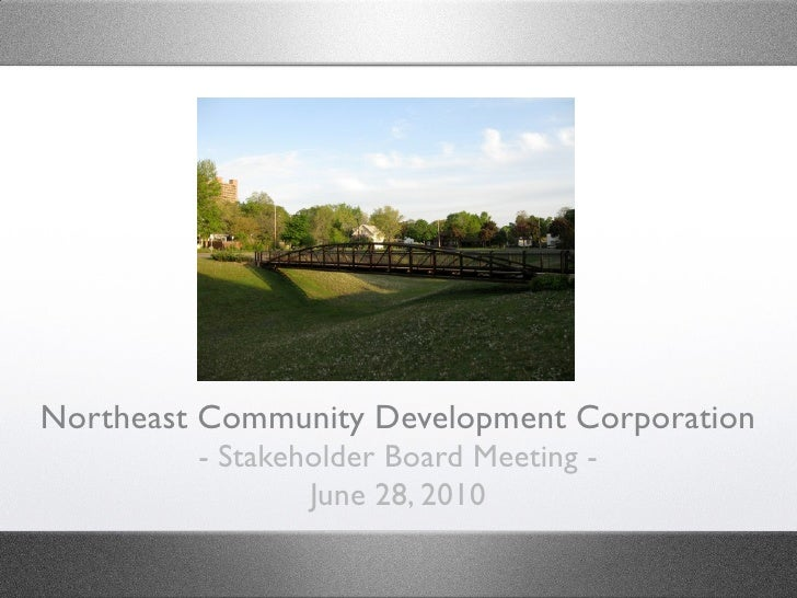 Northeast Community Development Corporation          - Stakeholder Board Meeting -                  June 28, 2010