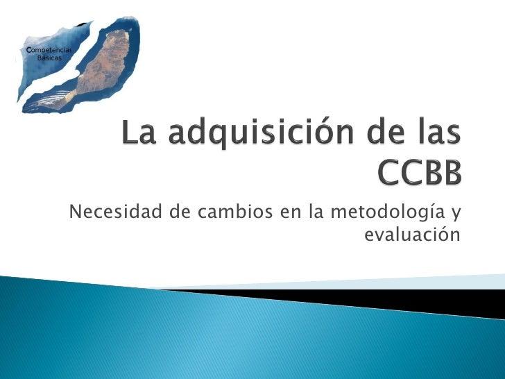 Necesidad de cambios en la metodología y                               evaluación