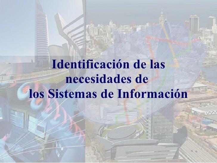 Identificación de las necesidades de  los Sistemas de Información