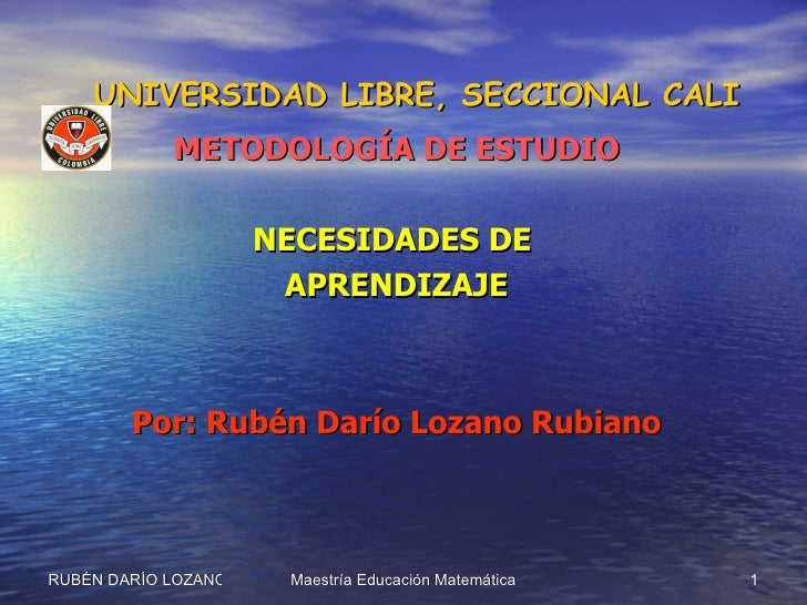 UNIVERSIDAD LIBRE, SECCIONAL CALI <ul><li>METODOLOGÍA DE ESTUDIO </li></ul><ul><li>NECESIDADES DE  </li></ul><ul><li>APREN...