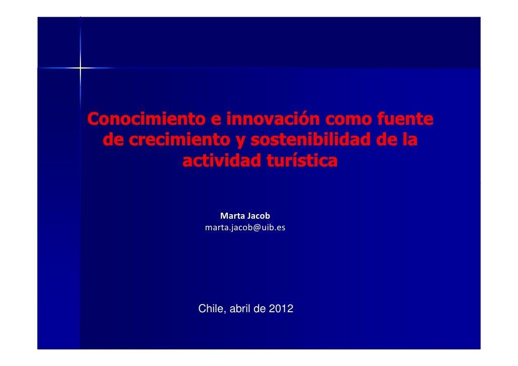 Conocimiento e innovación como fuente de crecimiento y sostenibilidad de la          actividad turística                Ma...