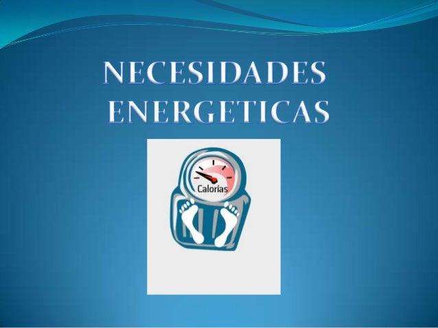  Para determinar las necesidades energéticas de cada  individuo se utiliza una técnica conocida como calorimetría directa...