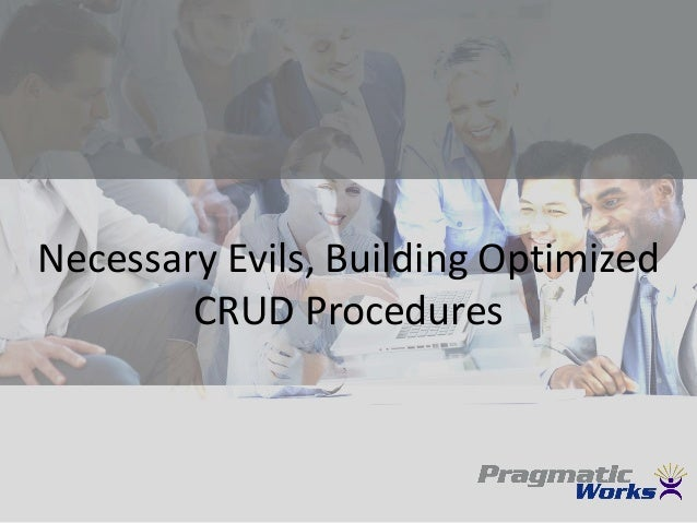 Necessary Evils, Building Optimized CRUD Procedures