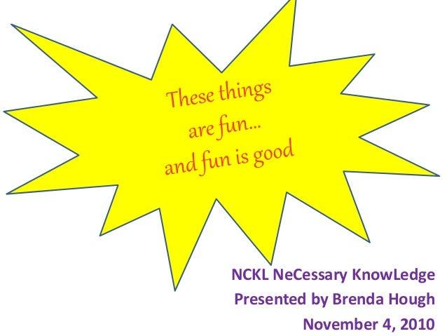 NCKL NeCessary KnowLedge Presented by Brenda Hough November 4, 2010