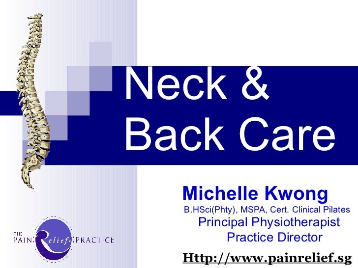 Neck &  Back Care Michelle Kwong   B.HSci(Phty), MSPA, Cert. Clinical Pilates Principal Physiotherapist Practice Director ...