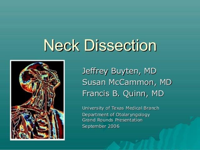 Neck DissectionNeck DissectionJeffrey Buyten, MDJeffrey Buyten, MDSusan McCammon, MDSusan McCammon, MDFrancis B. Quinn, MD...