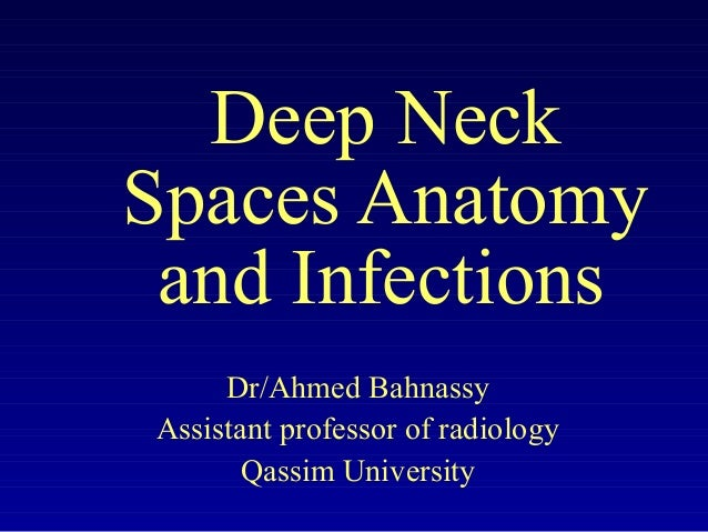 Deep NeckSpaces Anatomy and Infections     Dr/Ahmed BahnassyAssistant professor of radiology       Qassim University