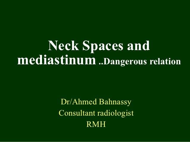 Neck Spaces andmediastinum ..Dangerous relation        Dr/Ahmed Bahnassy        Consultant radiologist               RMH