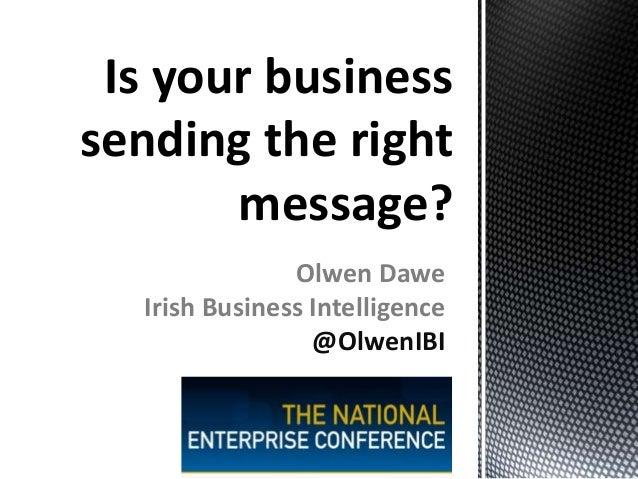 Is your business sending the right message? Olwen Dawe Irish Business Intelligence @OlwenIBI