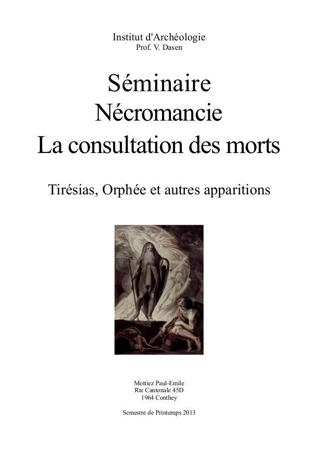 Institut d'Archéologie Prof. V. Dasen Séminaire Nécromancie La consultation des morts Tirésias, Orphée et autres apparitio...