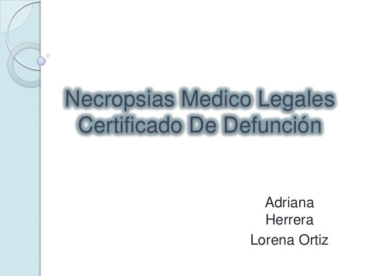 Necropsias Medico Legales Certificado De Defunción                   Adriana                   Herrera                 Lor...