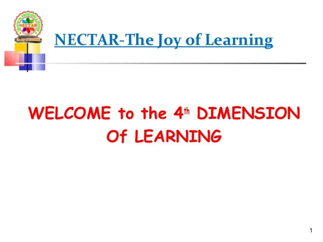 NECTAR-The Joy of LearningWELCOME to the 4thDIMENSIONOf LEARNING1