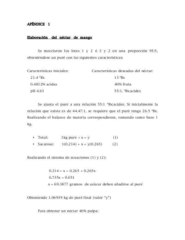 APÉNDICE 1 Elaboración del néctar de mango Se mezclaron los lotes 1 y 2 ó 3 y 2 en una proporción 95:5, obteniéndose un pu...