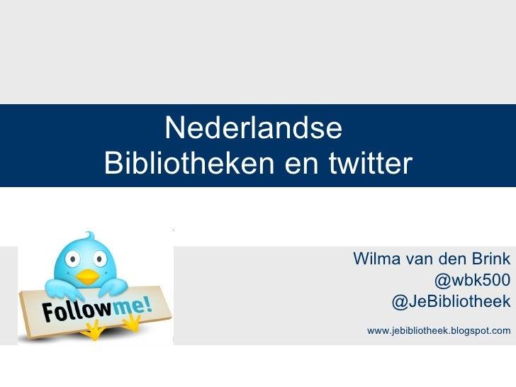 Nederlandse  Bibliotheken en twitter Wilma van den Brink @wbk500 @JeBibliotheek www.jebibliotheek.blogspot.com