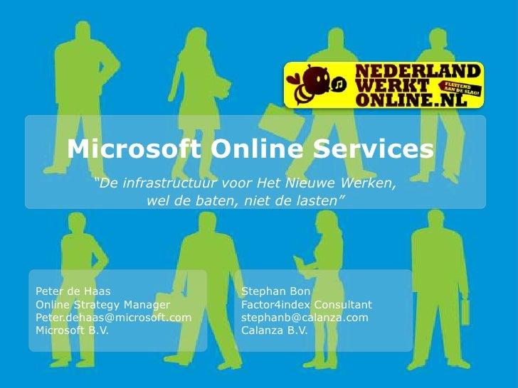 """Microsoft Online Services<br />""""De infrastructuur voor Het Nieuwe Werken, <br />wel de baten, niet de lasten""""<br />Peter d..."""