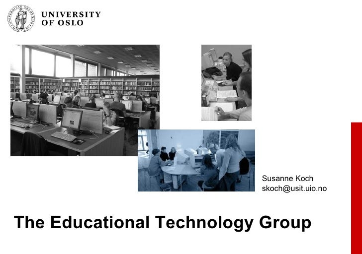 The Educational Technology Group Susanne Koch [email_address]