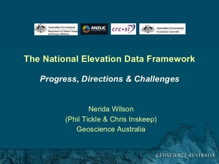The National Elevation Data Framework Progress, Directions & Challenges Nerida Wilson (Phil Tickle & Chris Inskeep) Geosci...