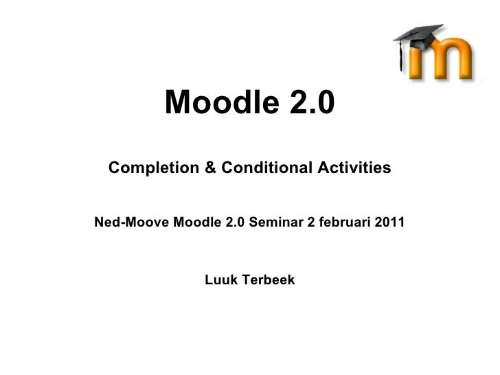 Moodle 2.0 Completion & Conditional Activities Ned-Moove Moodle 2.0 Seminar 2 februari 2011 Luuk Terbeek