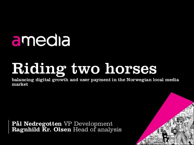 Betalt innhold på nett Utfordringer, muligheter, løsninger  Riding two horses  balancing digital growth and user payment i...