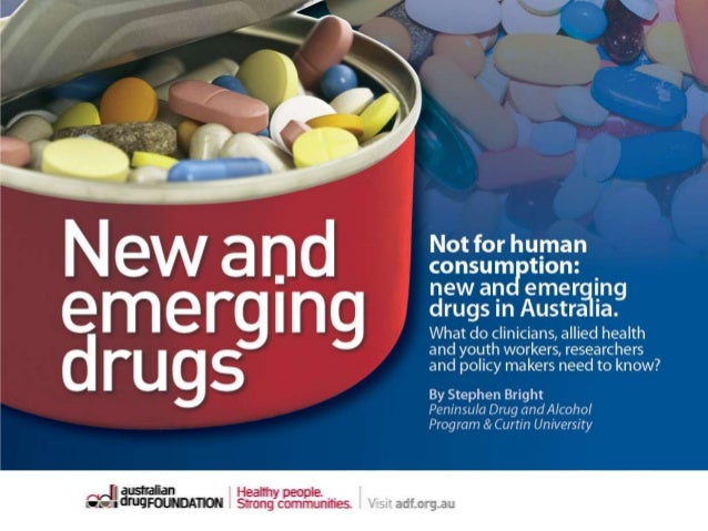 Not for human consumption: new and emerging drugs in Australia - Stephen Bright - DrugInfo seminar - New and emerging drugs