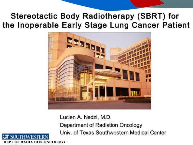 DEPT OF RADIATION ONCOLOGYDEPT OF RADIATION ONCOLOGY Stereotactic Body Radiotherapy (SBRT) for the Inoperable Early Stage ...