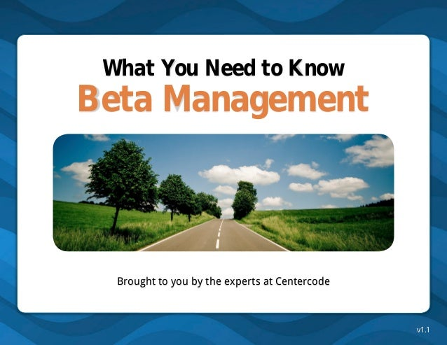 What You Need to KnowBeta Management  Brought to you by the experts at Centercode                                         ...