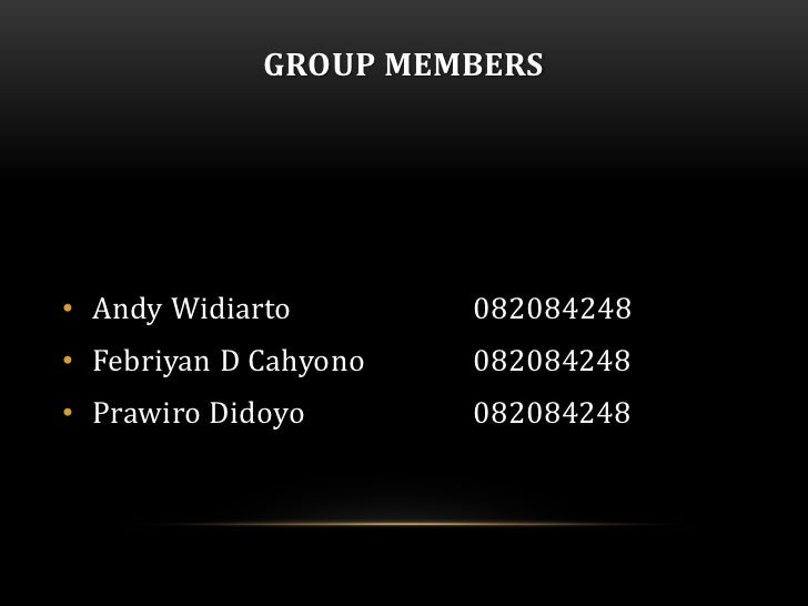 GROUP MEMBERS• Andy Widiarto        082084248• Febriyan D Cahyono   082084248• Prawiro Didoyo       082084248