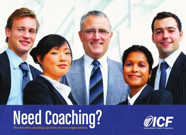 Need Coaching?The benefits coaching can have on your organization.
