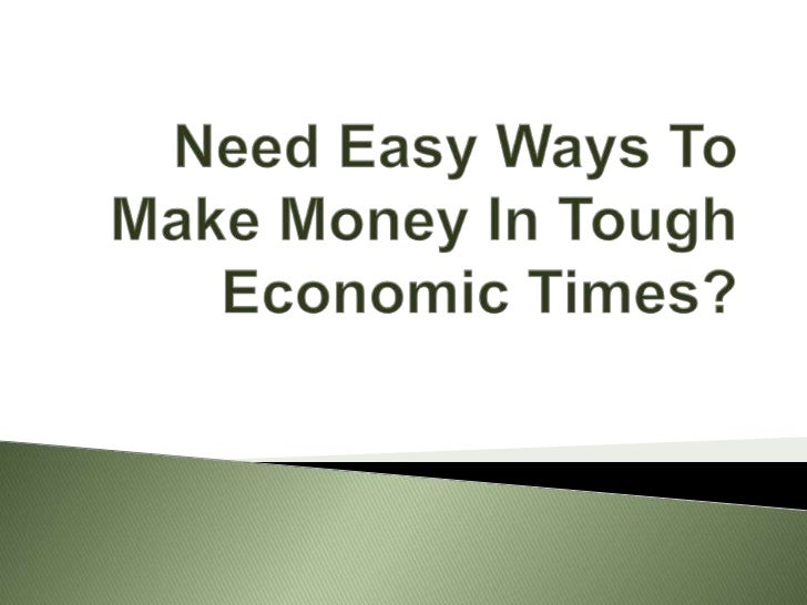 Need easy ways to make money in tough