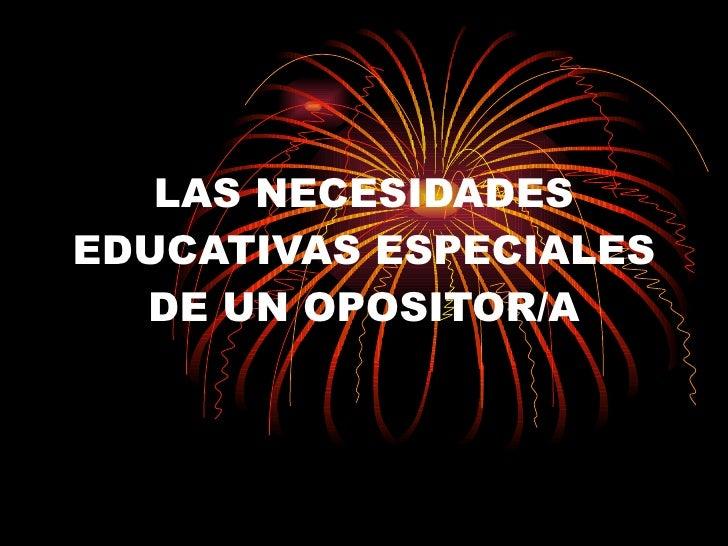 LAS NECESIDADES EDUCATIVAS ESPECIALES DE UN OPOSITOR/A